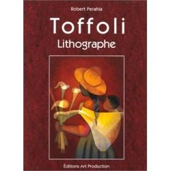 Louis Toffoli - catalogue raisonné de l'oeuvre lithographique, 1968-1996 - Robert PERAHIA