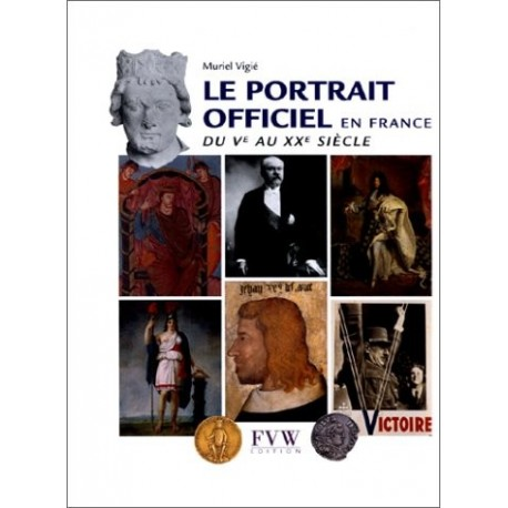 Le portrait officiel en France du Ve au XXe siècle 9782914304016 Book
