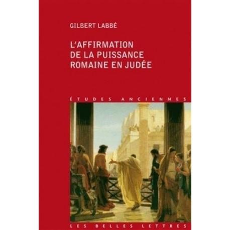 L'affirmation de la puissance romaine en Judée Gilbert LABBE Belles Lettres 9782251328881