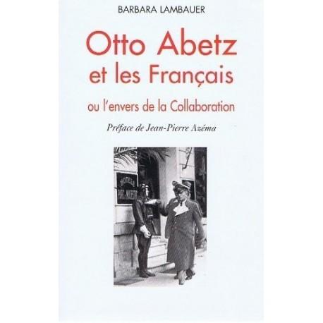 Otto Abetz et les Français ou l'envers de la Collaboration.