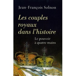 Les couples royaux dans l'histoire - Le pouvoir à quatre mains 9782262032647