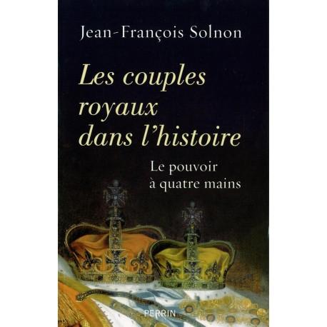 Les couples royaux dans l'histoire - Le pouvoir à quatre mains