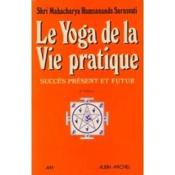 Le Yoga de la vie pratique - succès présent et futur: connaissance, maîtrise de soi, bonheur 9782226004154