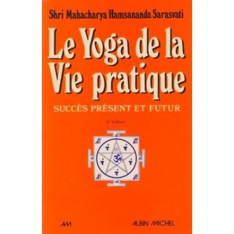 Le Yoga de la vie pratique - succès présent et futur : connaissance, maîtrise de soi, bonheur