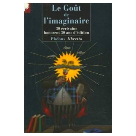 Le goût de l'imaginaire - 30 écrivains honorent 30 ans d'édition 9782752901682