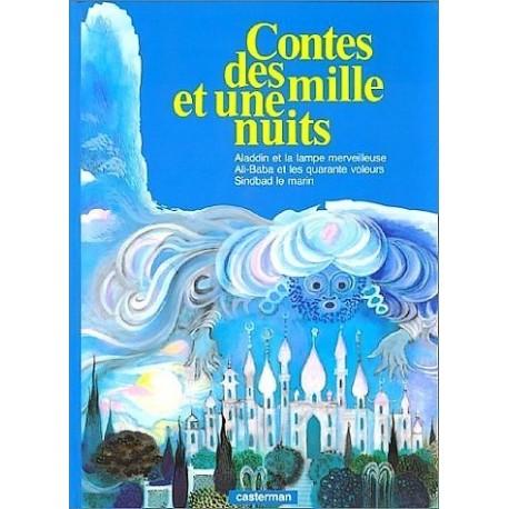 Contes des mille et une nuits : Aladin et la lampe merveilleuse, Ali-Baba et les quarante voleurs, Sindbad le marin