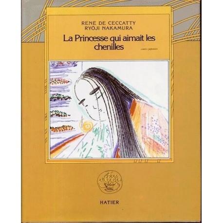 La Princesse qui aimait les chenilles - contes japonais LOCHU Claude Hatier 9782218078583