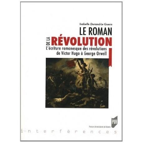 Le roman de la Révolution : L'écriture romanesque des révolutions, de Victor Hugo à George Orwell