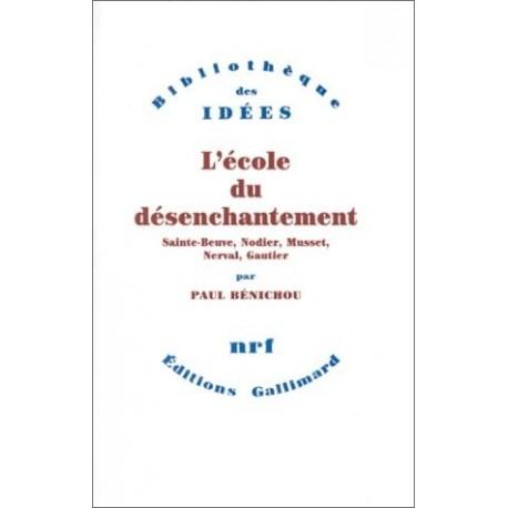 L'école du désenchantement - Sainte-Beuve, Nodier, Musset, Nerval, Gautier