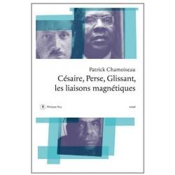 Césaire, Perse, Glissant - les liaisons magnétiques : essai