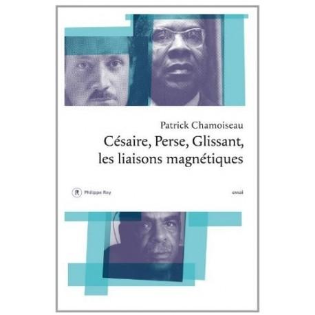 Césaire, Perse, Glissant - les liaisons magnétiques: essai 9782848763644