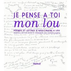 Je pense à toi mon Lou - poèmes et lettres d'Apollinaire à Lou 9782845972339 Book