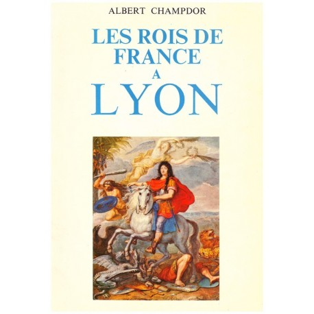 Les Rois de France à Lyon Albert GUILLOT 0710377711989