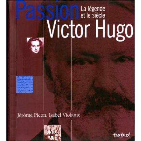 Passion Victor Hugo - la légende et le siècle Textuel 9782845970366