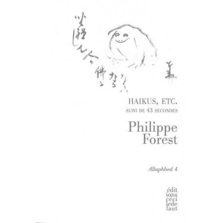 Haikus, etc. Suivi de 43 secondes FOREST Philippe Cécile Defaut 9782350180687