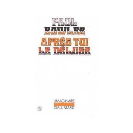 Après toi le déluge BOWLES Paul Gallimard 9782070714537