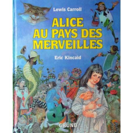 Alice au pays des merveilles CARROLL Lewis KINCAID Eric Grund 9782700041330