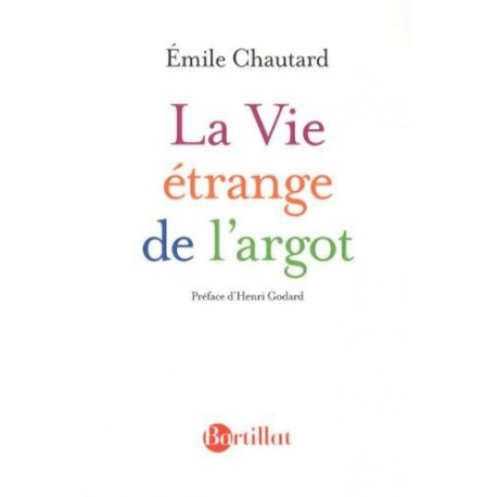 La vie étrange de l'argot CHAUTARD Emile Bartillat 9782841005369
