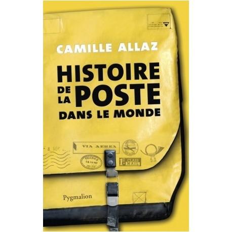 Histoire de la Poste dans le monde ALLAZ Camille  Pygmalion 9782756408422