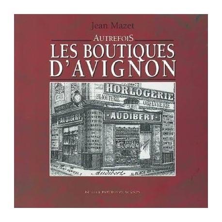 Les boutiques d' Avignon MAZET Jean A. Barthélemy 9782879231754