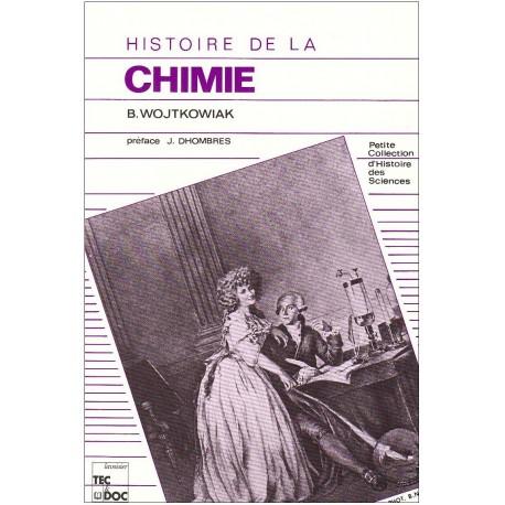 Histoire de la Chimie. De l'alchimie à la chimie moderne WOJTKOWIAK Bruno Lavoisier - Tec & Doc 9782852064072