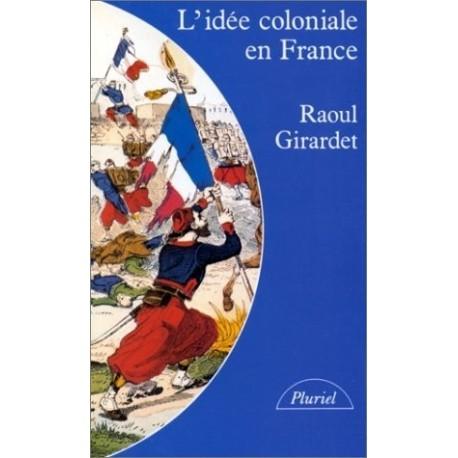 L'idée coloniale en France de 1871 à 1962 GIRARDET Raoul Le Livre de Poche 9782010120688