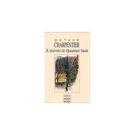 à travers le Quartier latin Charpentier, Octave Sacha Finkelstein, Paul Baudier les éd. de Paris 9782905291943