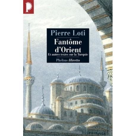 Fantôme d'Orient : Et autres textes sur la Turquie