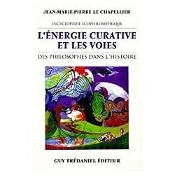 L'énergie curative et les voies des philosophes dans l'histoire Le Chapellier, Jean-Marie-Pierre G. Trédaniel 9782844450807 Boo