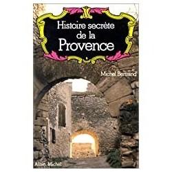 Histoire secrète de la Provence Bertrand, Michel Albin Michel 9782226006165