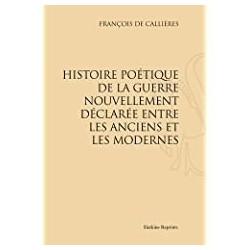 Histoire poétique de la guerre nouvellement déclarée entre les Anciens et les Modernes Callières, François de Slatkine Reprints