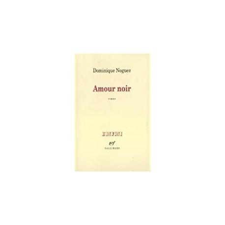 Amour noir Noguez, Dominique Gallimard 9782070750238 Book