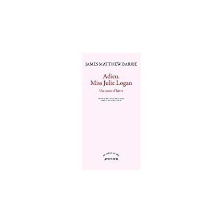 Adieu, miss Julie Logan Barrie, James Matthew Actes Sud 9782330012977
