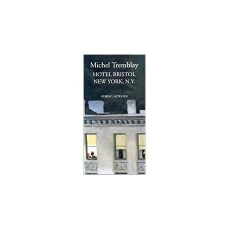 Hotel bristol new york, n.y Michel Tremblay Actes Sud 9782742725830 Book
