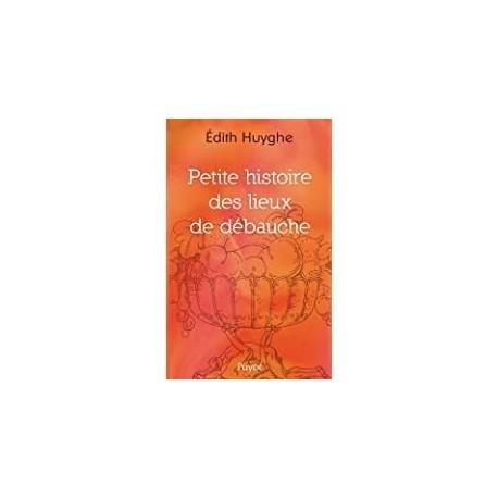 Petite histoire des lieux de débauche Huyghe, Édith Payot 9782228906159