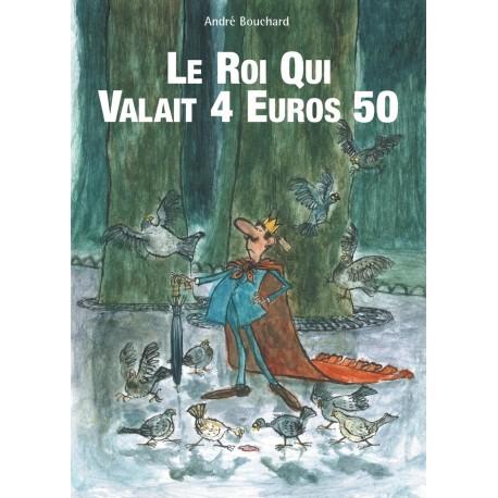 Le roi qui valait 4 euros 50 André BOUCHARD 9782878333312 Book