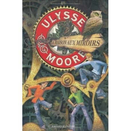 Ulysse Moore tome 3 : La Maison aux miroirs