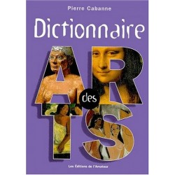Dictionnaire des arts - Pierre CABANNE - Editions de l' Amateur