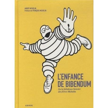 L'enfance de Bibendum ou la fabuleuse histoire des frères Michelin - André MICHELIN - Albin Michel
