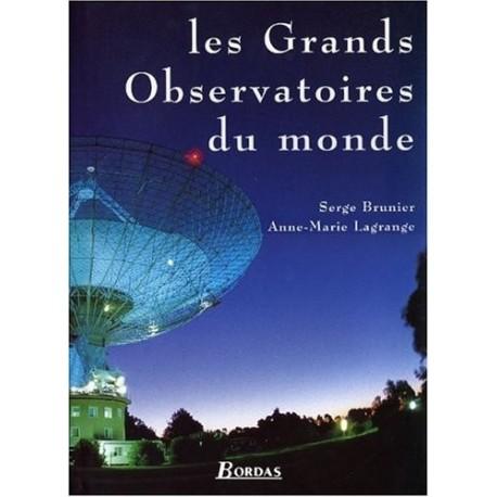 Les grands observatoires du monde - Serge BRUNIER et Anne Marie LAGRANGE - Bordas Editions