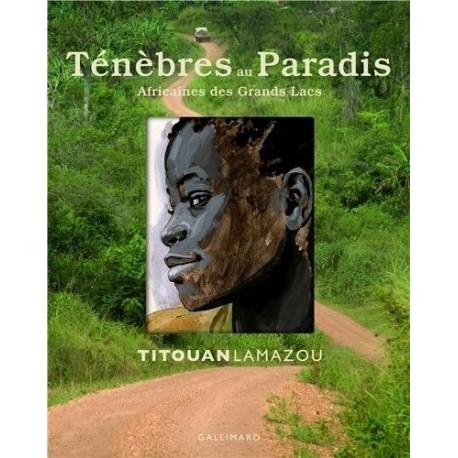 Ténèbres au Paradis Africaines des Grands Lacs - Titouan Lamazou - Gallimard