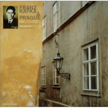 Franz Kafka à Prague Gérard Georges LEMAIRE Hélène MOULONGUET Chêne 9782842773755