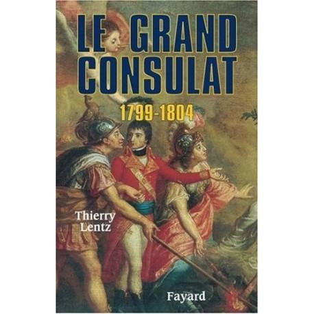 Le grand Consulat 1799 1804 Napoléon Thierry LENTZ Fayard 9782702839799
