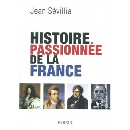 Histoire passionnée de la France Jean SEVILLA Perrin 9782262041076