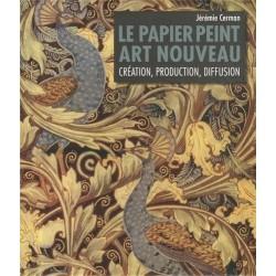 Le papier peint Art nouveau - Création, production, diffusion Jérémie CERMAN 9782849340936