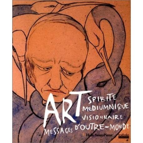 ART SPIRITE MEDIUMNIQUE ET VISIONNAIRE. Messages d'outre-monde 9782842300913 Book