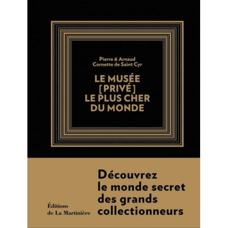 Le musée (privé) le plus cher du monde Pierre & Arnaud CORNETTE DE SAINT CYR la Martinière 9782732443218